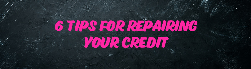 6 tips for repairing your credit