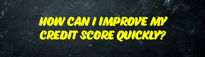 How can I improve my credit score quickly?